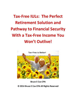 Tax-Free IULs:  The Perfect Retirement Solution and Pathway to Financial Security With a Tax-Free Income You Won't Outlive!